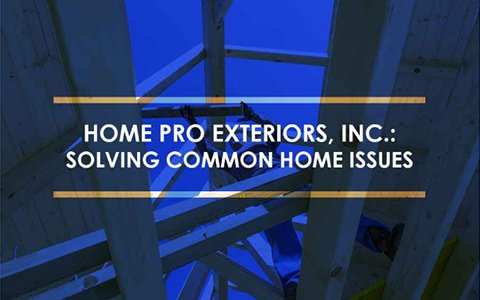 Home Pro Exteriors, Inc.: Solving Common Home Issues