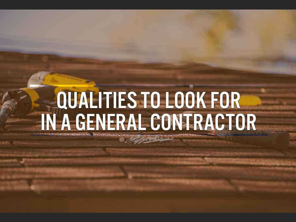 Qualities to Look For in a General Contractor
